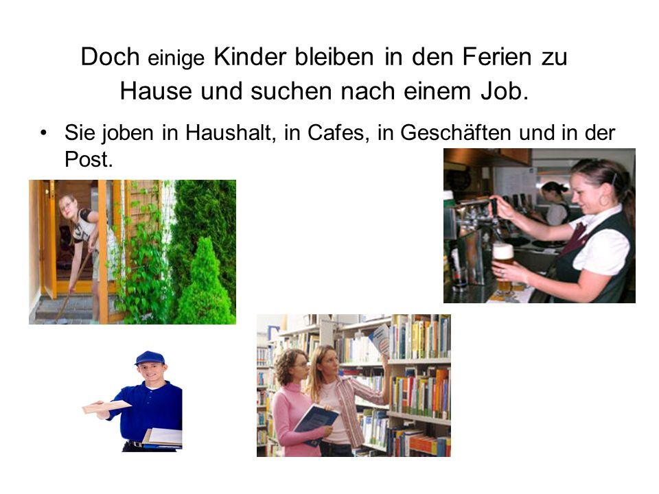 Doch einige Kinder bleiben in den Ferien zu Hause und suchen nach einem Job.