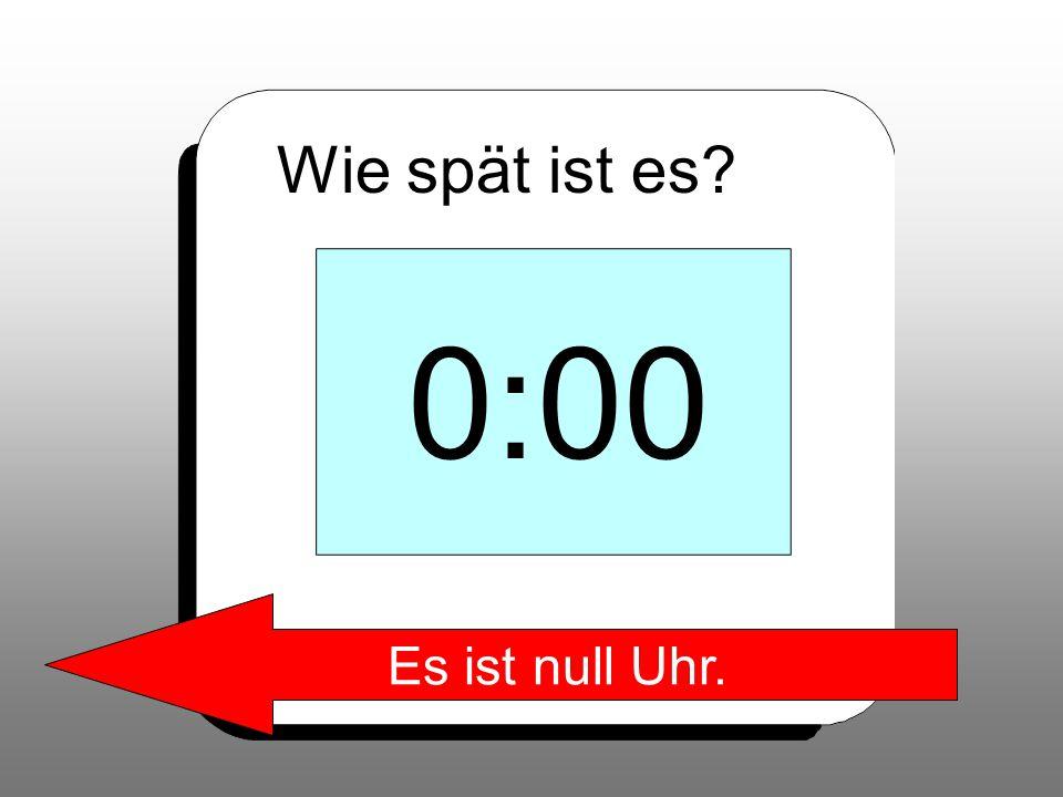 Wie spät ist es 0:00 Es ist null Uhr.