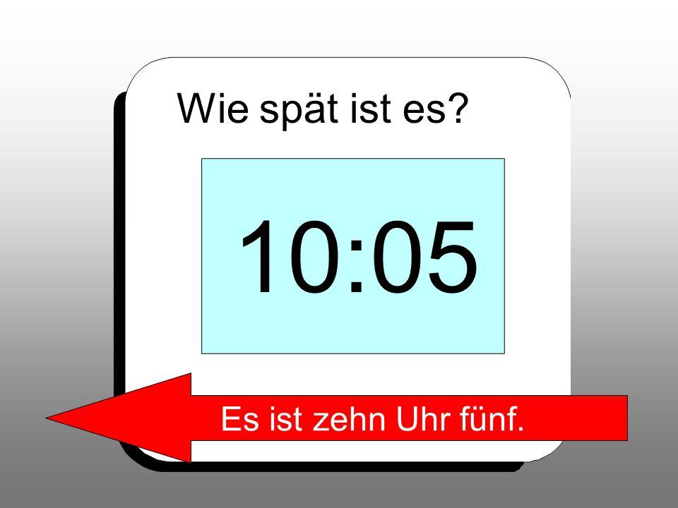 Wie spät ist es 10:05 Es ist zehn Uhr fünf.