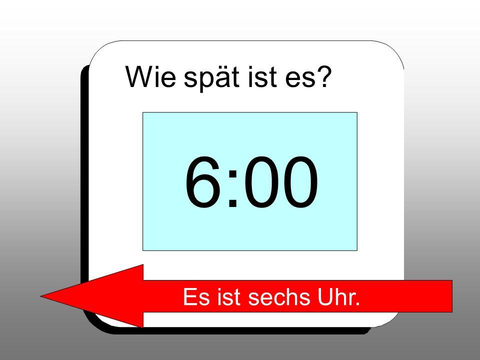 Wie spät ist es 6:00 Es ist sechs Uhr.