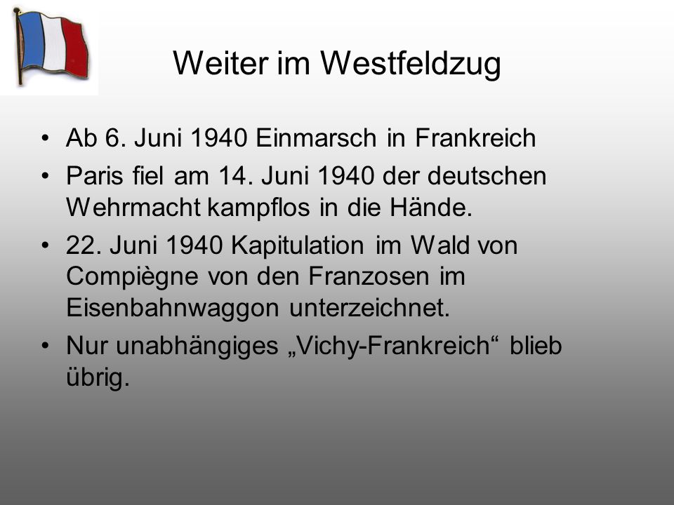 Weiter im Westfeldzug Ab 6. Juni 1940 Einmarsch in Frankreich
