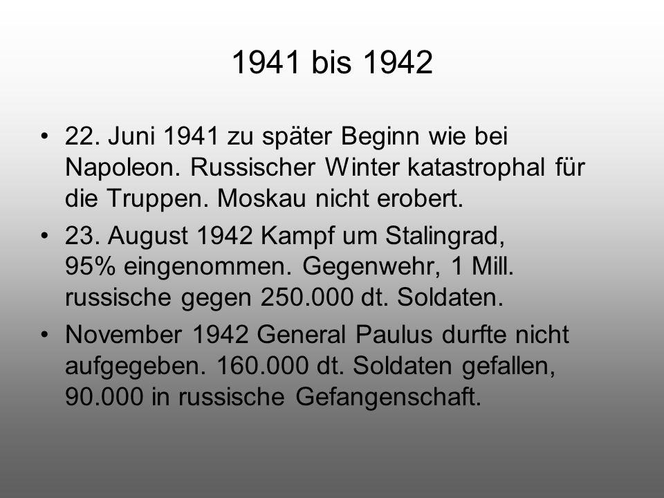 1941 bis 1942 22. Juni 1941 zu später Beginn wie bei Napoleon. Russischer Winter katastrophal für die Truppen. Moskau nicht erobert.