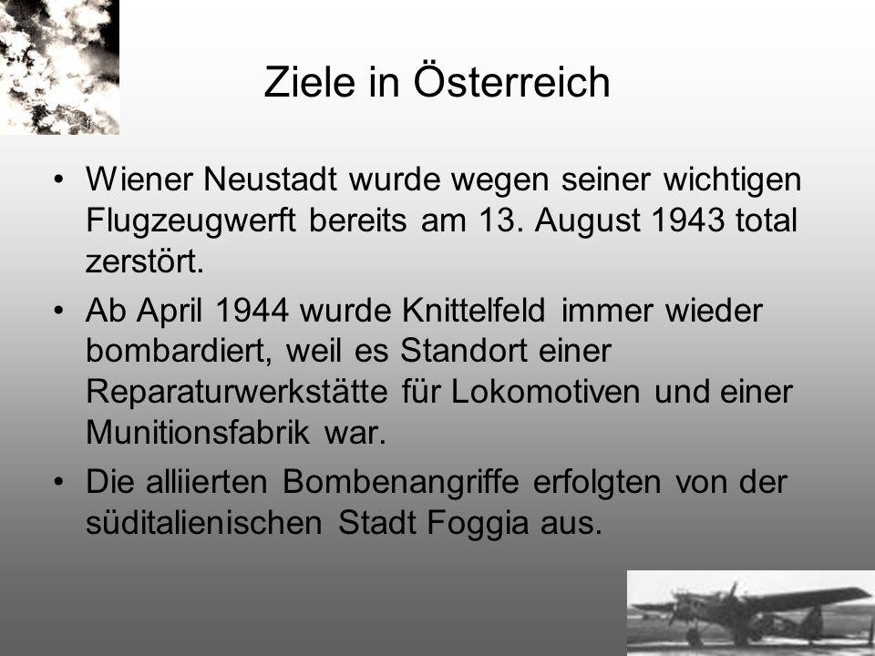 Ziele in Österreich Wiener Neustadt wurde wegen seiner wichtigen Flugzeugwerft bereits am 13. August 1943 total zerstört.