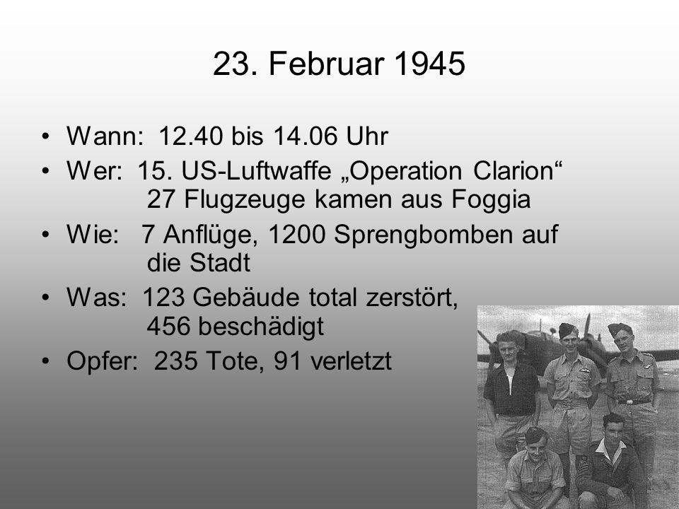 """23. Februar 1945 Wann: 12.40 bis 14.06 Uhr. Wer: 15. US-Luftwaffe """"Operation Clarion 27 Flugzeuge kamen aus Foggia."""