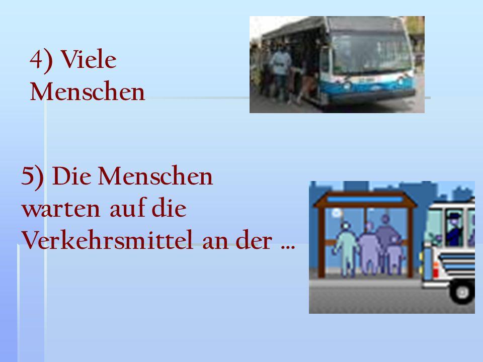 4) Viele Menschen 5) Die Menschen warten auf die Verkehrsmittel an der …