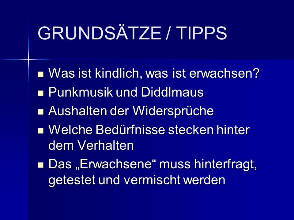 GRUNDSÄTZE / TIPPS Was ist kindlich, was ist erwachsen