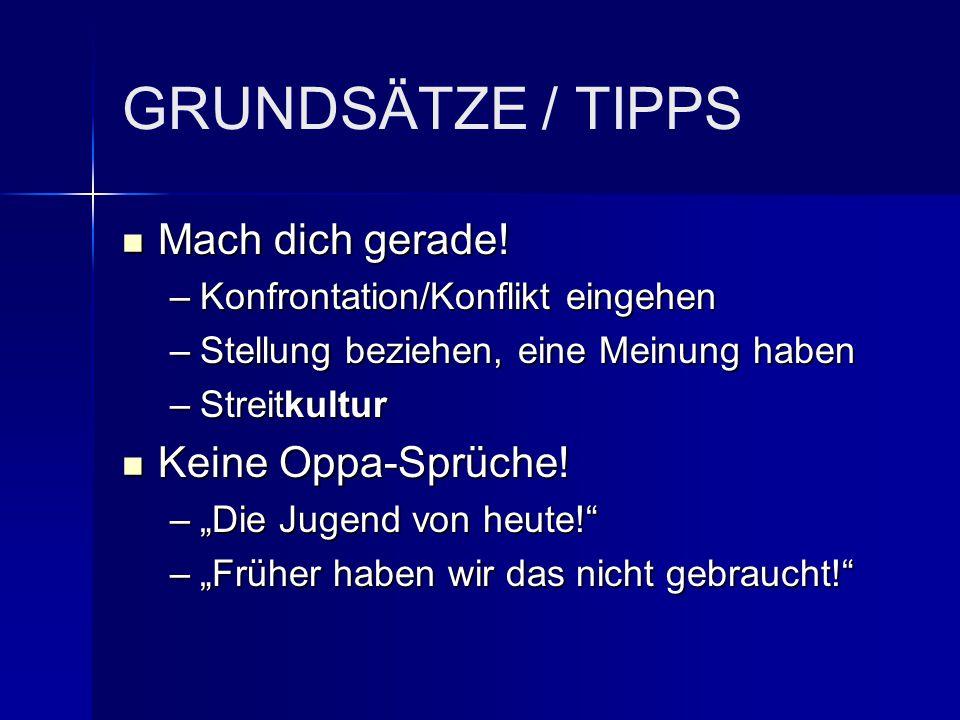 GRUNDSÄTZE / TIPPS Mach dich gerade! Keine Oppa-Sprüche!