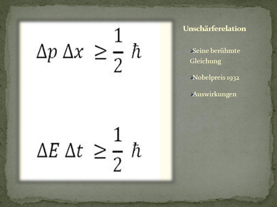 Unschärferelation Seine berühmte Gleichung Nobelpreis 1932