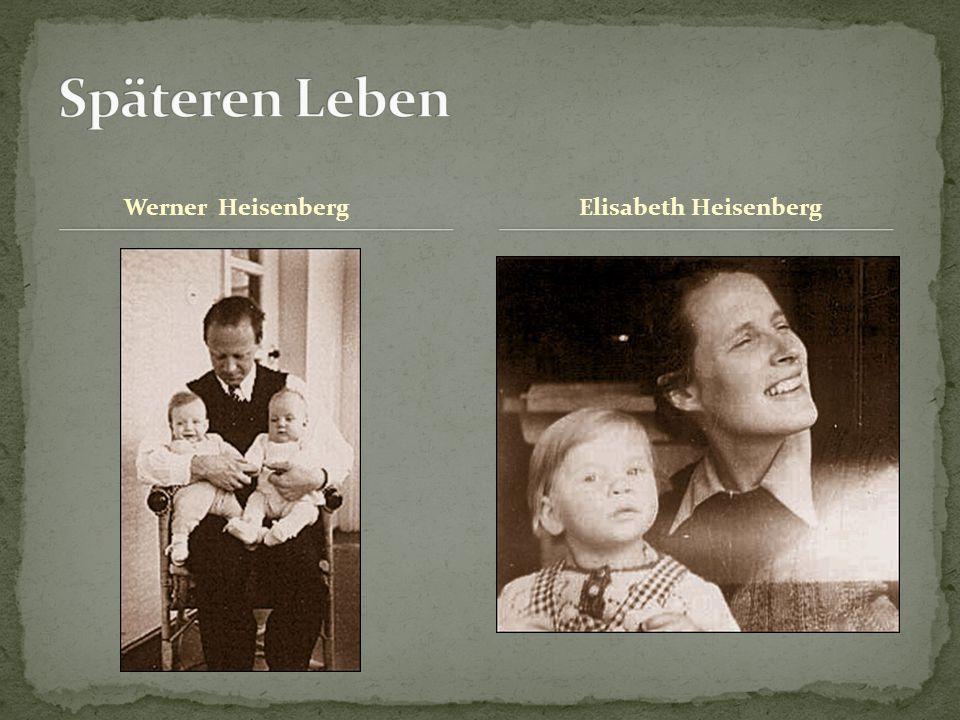 Späteren Leben Werner Heisenberg Elisabeth Heisenberg