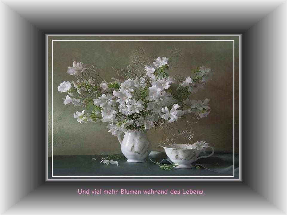 Und viel mehr Blumen während des Lebens,