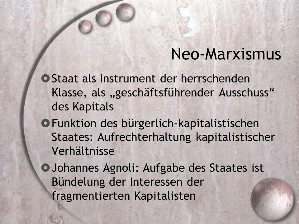 """Neo-Marxismus Staat als Instrument der herrschenden Klasse, als """"geschäftsführender Ausschuss des Kapitals."""