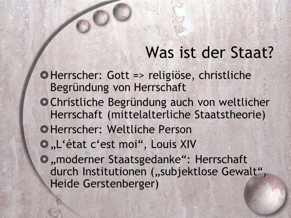 Was ist der Staat Herrscher: Gott => religiöse, christliche Begründung von Herrschaft.