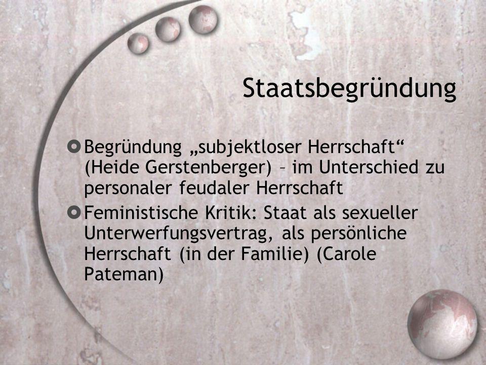 """Staatsbegründung Begründung """"subjektloser Herrschaft (Heide Gerstenberger) – im Unterschied zu personaler feudaler Herrschaft."""