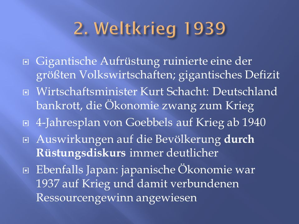 2. Weltkrieg 1939 Gigantische Aufrüstung ruinierte eine der größten Volkswirtschaften; gigantisches Defizit.