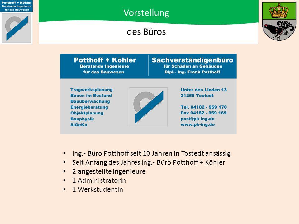 Vorstellung des Büros. Ing.- Büro Potthoff seit 10 Jahren in Tostedt ansässig. Seit Anfang des Jahres Ing.- Büro Potthoff + Köhler.