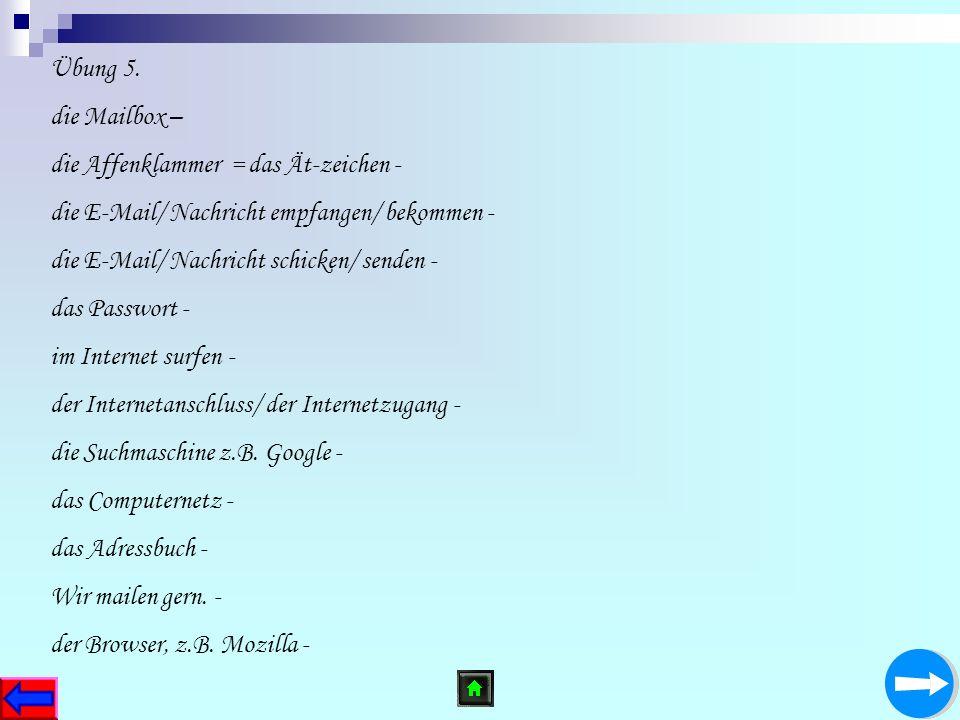 Übung 5. die Mailbox – die Affenklammer = das Ät-zeichen - die E-Mail/ Nachricht empfangen/ bekommen -