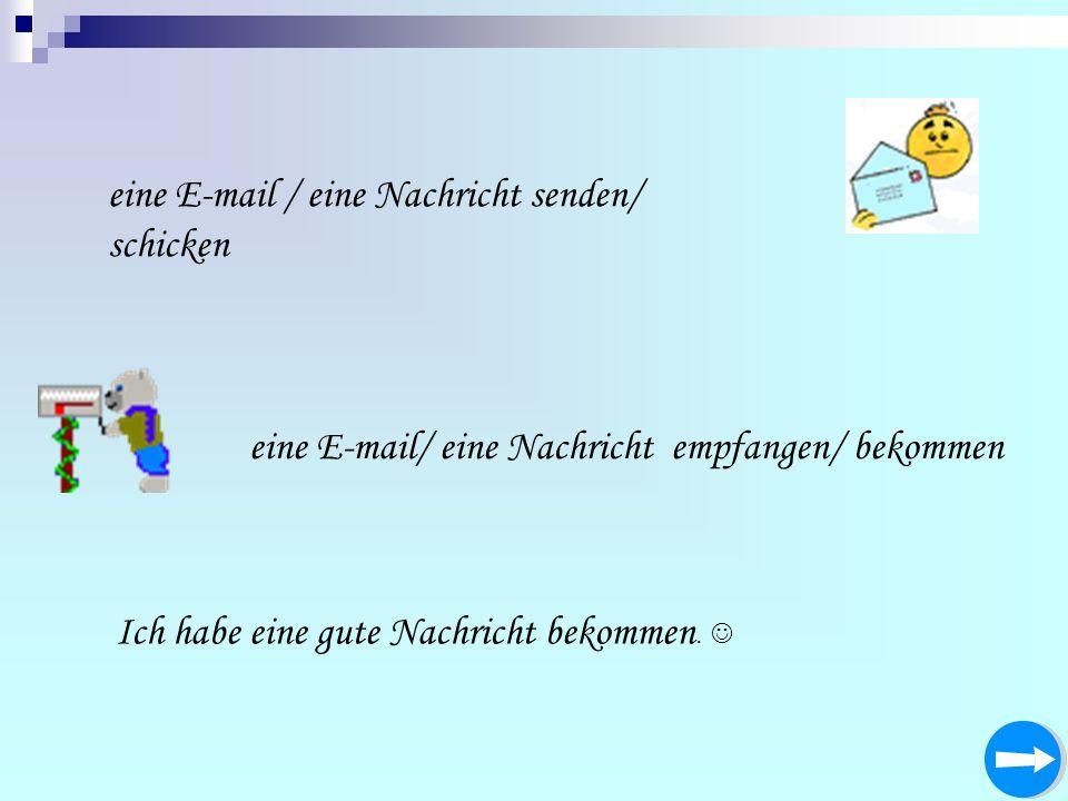 eine E-mail / eine Nachricht senden/ schicken