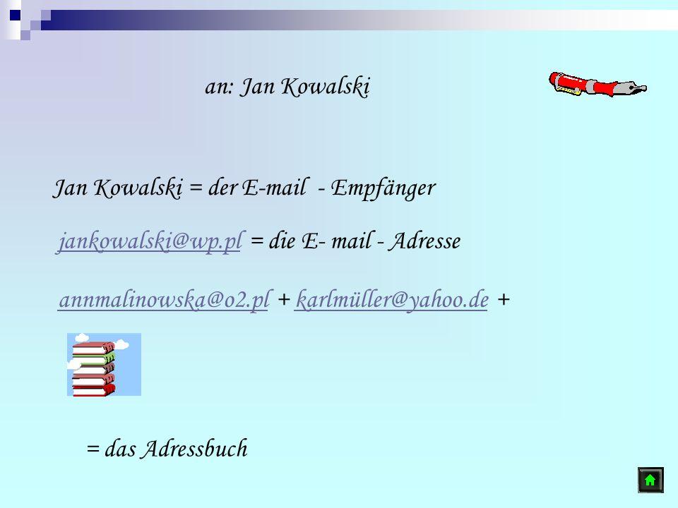 an: Jan Kowalski Jan Kowalski = der E-mail - Empfänger. jankowalski@wp.pl = die E- mail - Adresse.