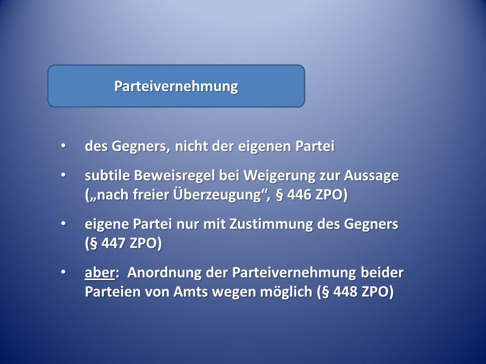 """Parteivernehmung des Gegners, nicht der eigenen Partei. subtile Beweisregel bei Weigerung zur Aussage (""""nach freier Überzeugung , § 446 ZPO)"""