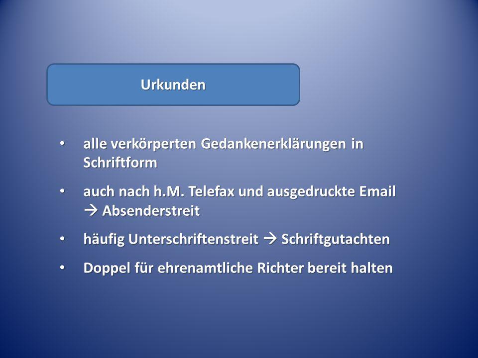 Urkunden alle verkörperten Gedankenerklärungen in Schriftform. auch nach h.M. Telefax und ausgedruckte Email  Absenderstreit.