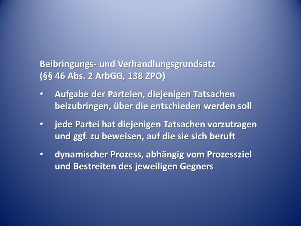 Beibringungs- und Verhandlungsgrundsatz (§§ 46 Abs. 2 ArbGG, 138 ZPO)