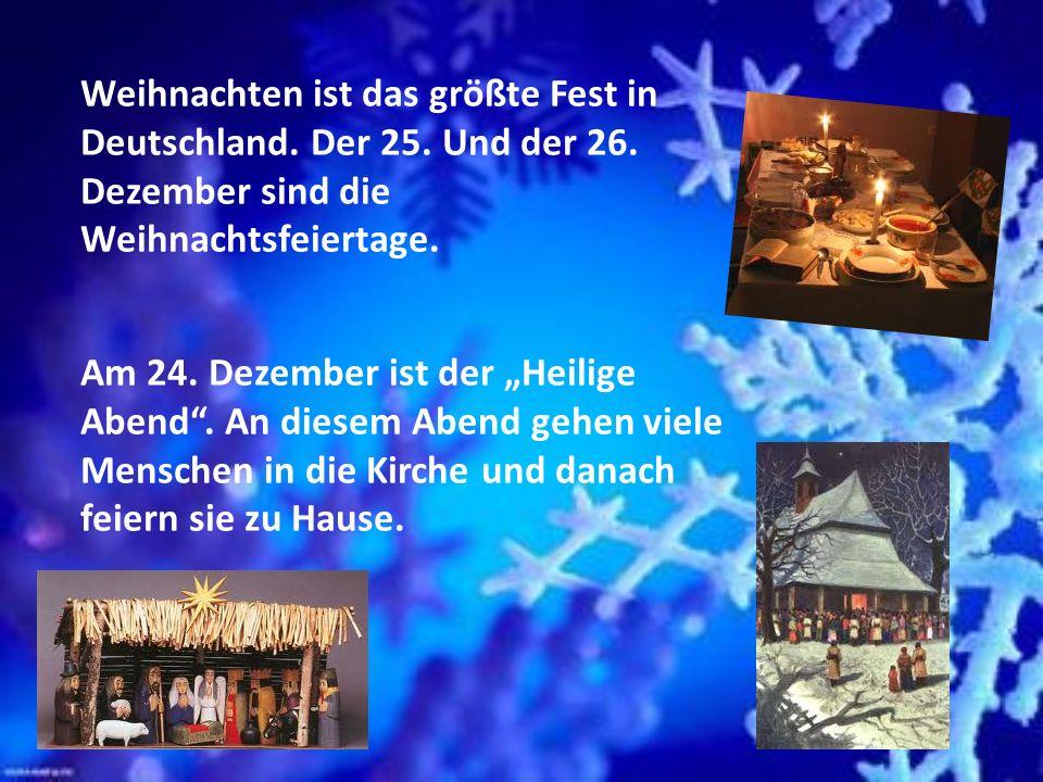 Weihnachten ist das größte Fest in Deutschland. Der 25. Und der 26