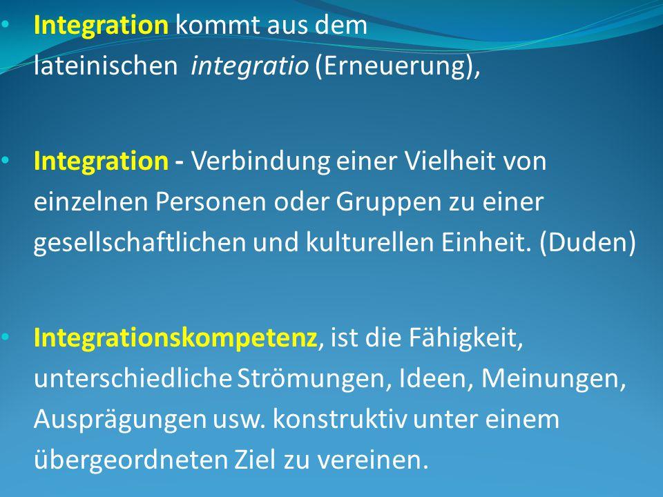 Integration kommt aus dem lateinischen integratio (Erneuerung),