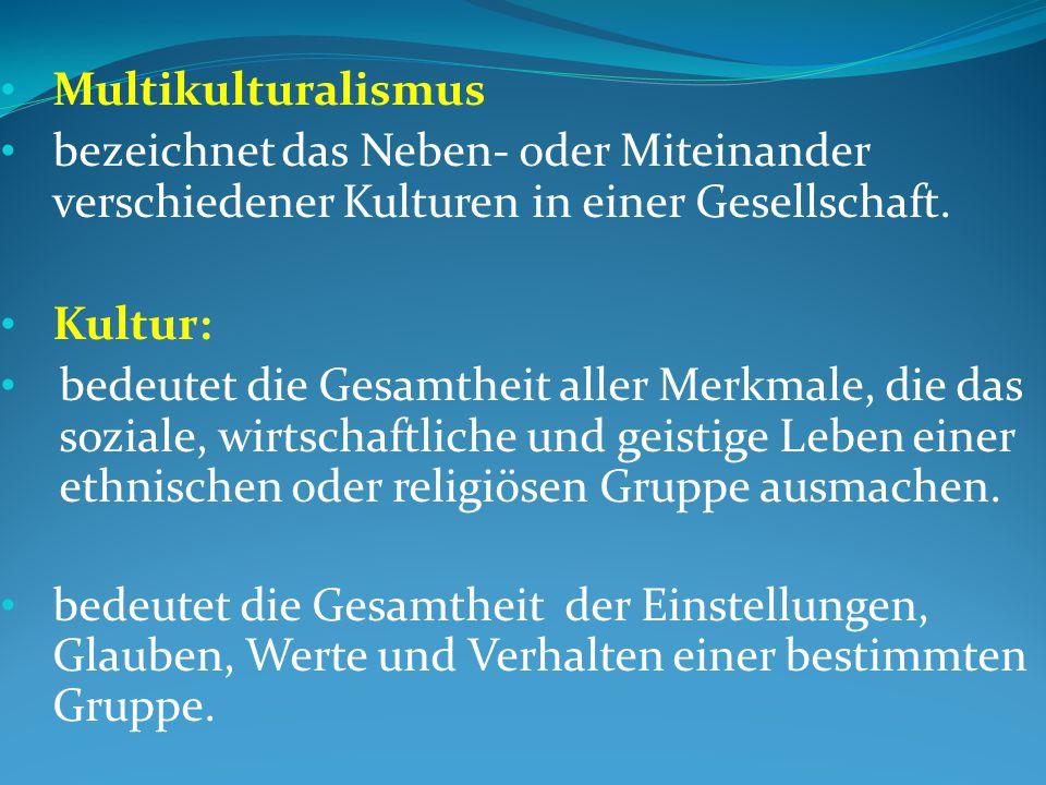 Multikulturalismus bezeichnet das Neben- oder Miteinander verschiedener Kulturen in einer Gesellschaft.