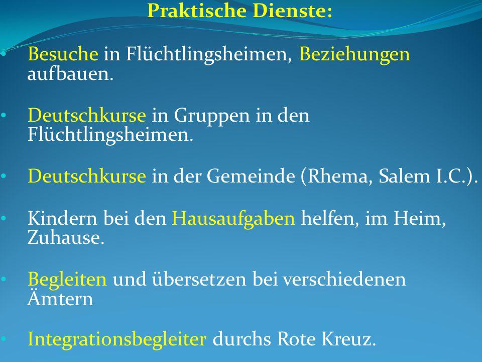 Praktische Dienste: Besuche in Flüchtlingsheimen, Beziehungen aufbauen. Deutschkurse in Gruppen in den Flüchtlingsheimen.