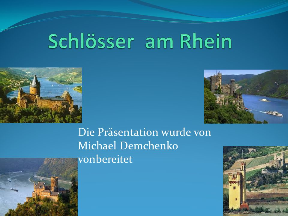 Schlösser am Rhein Die Präsentation wurde von Michael Demchenko vonbereitet