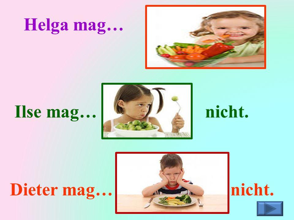 Helga mag… Mohrrüben. Ilse mag… nicht. Kohl Gemüse Dieter mag… nicht.