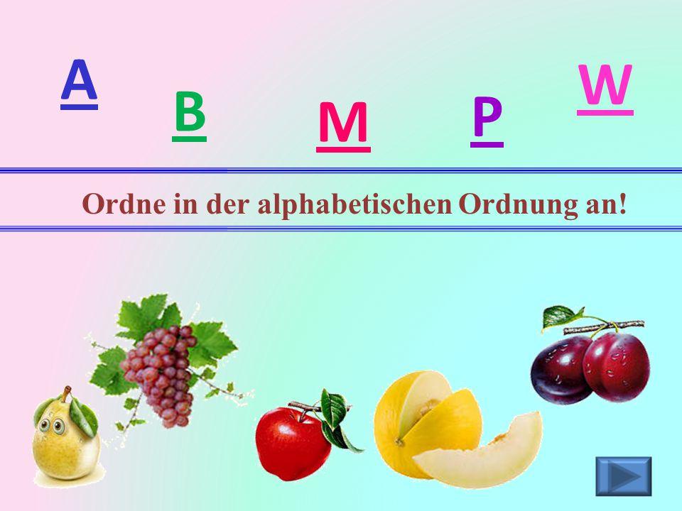 A W B P M Ordne in der alphabetischen Ordnung an!