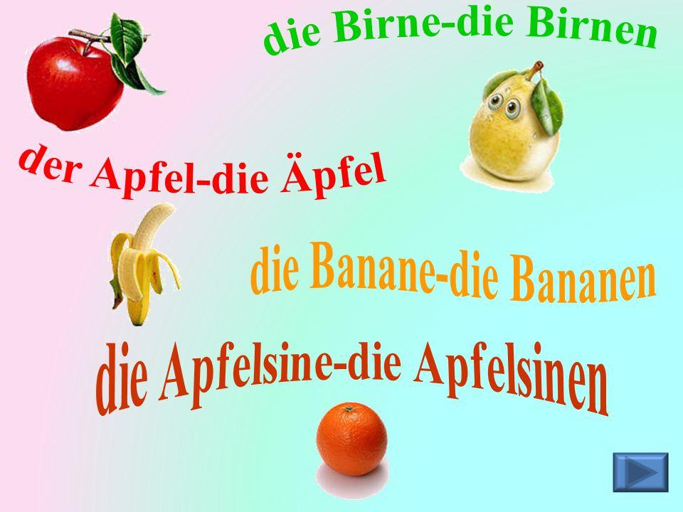 die Birne-die Birnen der Apfel-die Äpfel die Banane-die Bananen