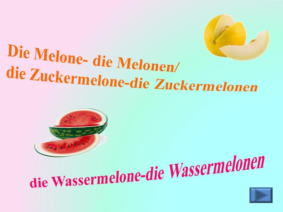 Die Melone- die Melonen/