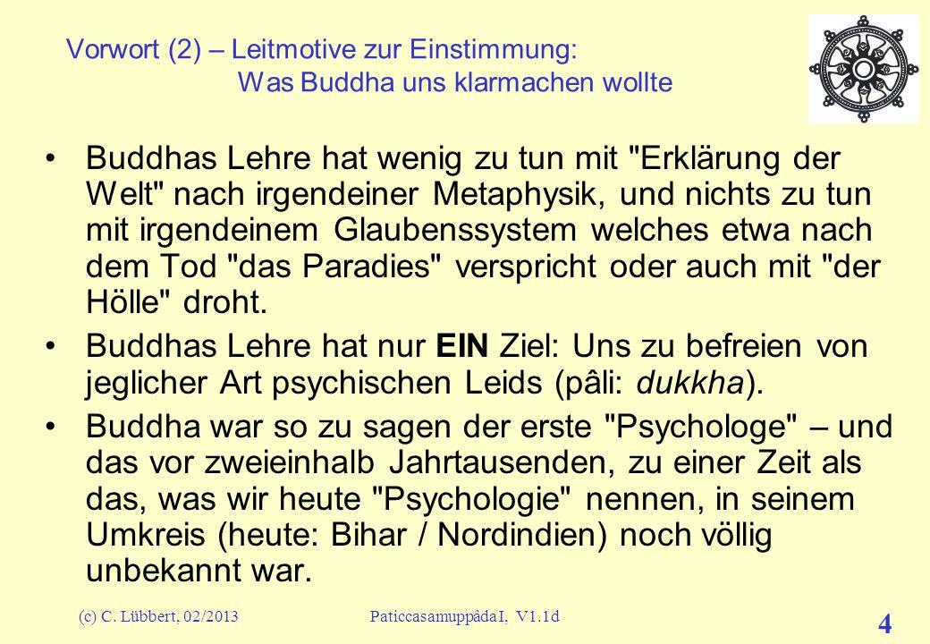 Bedingte Entstehung I 16.06.2007. Vorwort (2) – Leitmotive zur Einstimmung: Was Buddha uns klarmachen wollte.
