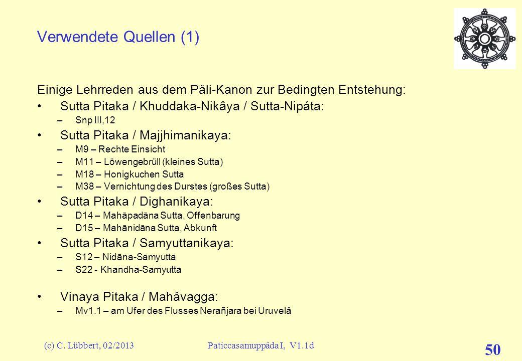 Bedingte Entstehung I 16.06.2007. Verwendete Quellen (1) Einige Lehrreden aus dem Pâli-Kanon zur Bedingten Entstehung: