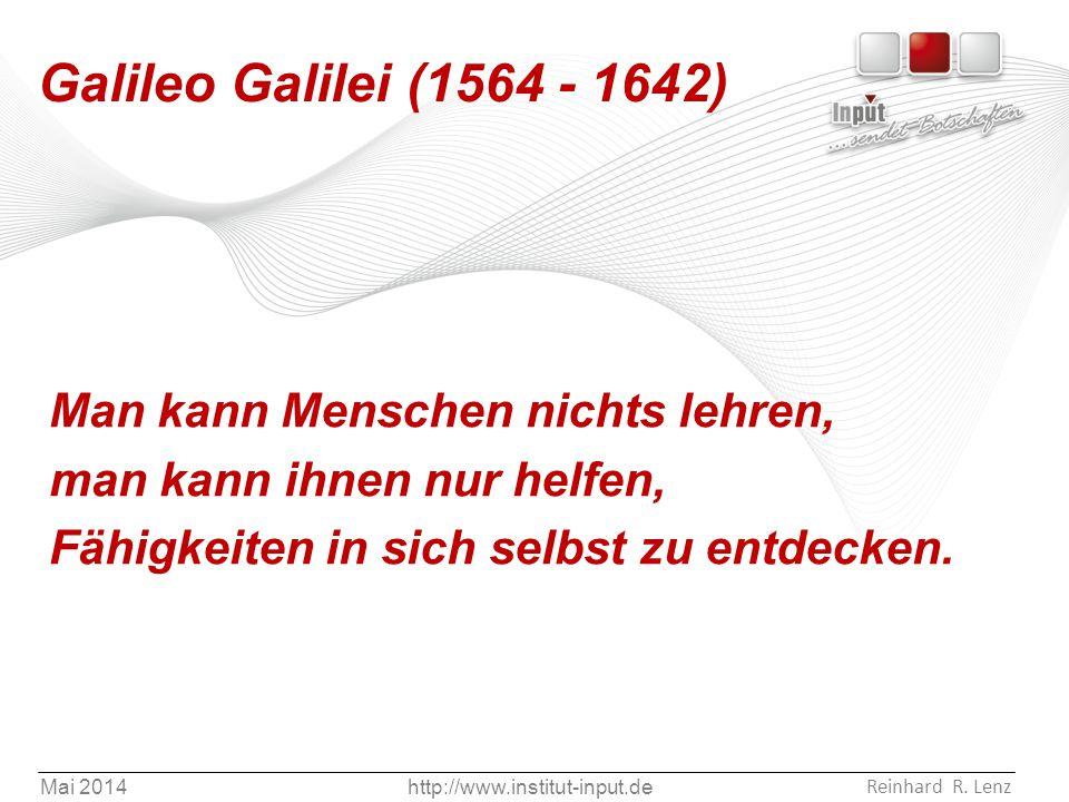 Galileo Galilei (1564 - 1642) Man kann Menschen nichts lehren,