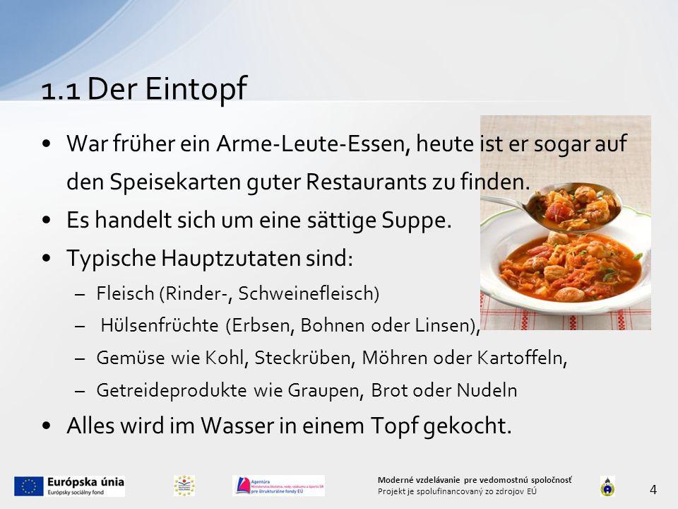 1.1 Der Eintopf War früher ein Arme-Leute-Essen, heute ist er sogar auf den Speisekarten guter Restaurants zu finden.