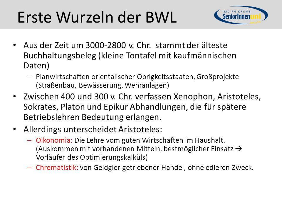 Erste Wurzeln der BWL Aus der Zeit um 3000-2800 v. Chr. stammt der älteste Buchhaltungsbeleg (kleine Tontafel mit kaufmännischen Daten)