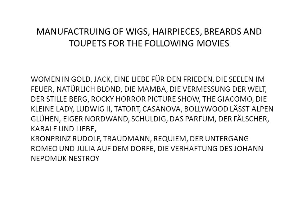MANUFACTRUING OF WIGS, HAIRPIECES, BREARDS AND TOUPETS FOR THE FOLLOWING MOVIES