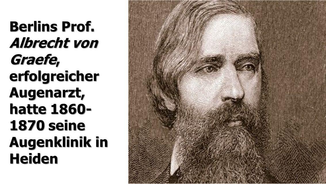 Berlins Prof. Albrecht von Graefe, erfolgreicher.