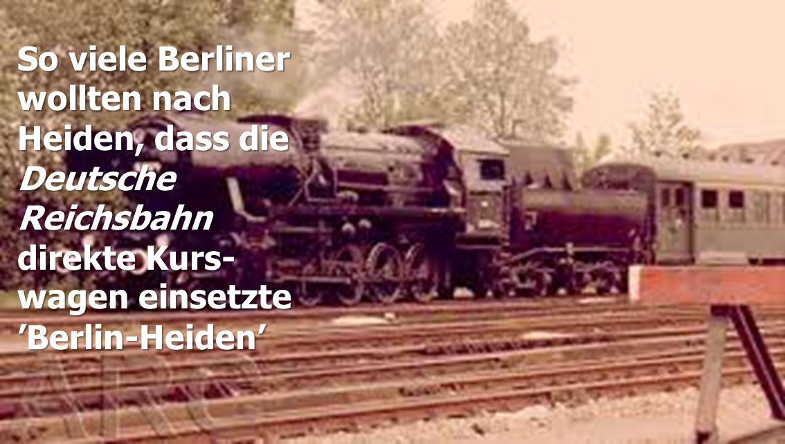 So viele Berliner wollten nach Heiden, dass die Deutsche Reichsbahn direkte Kurs-wagen einsetzte 'Berlin-Heiden'
