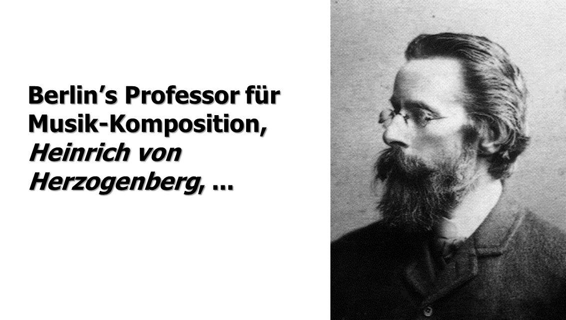 Berlin's Professor für Musik-Komposition, Heinrich von Herzogenberg, ...