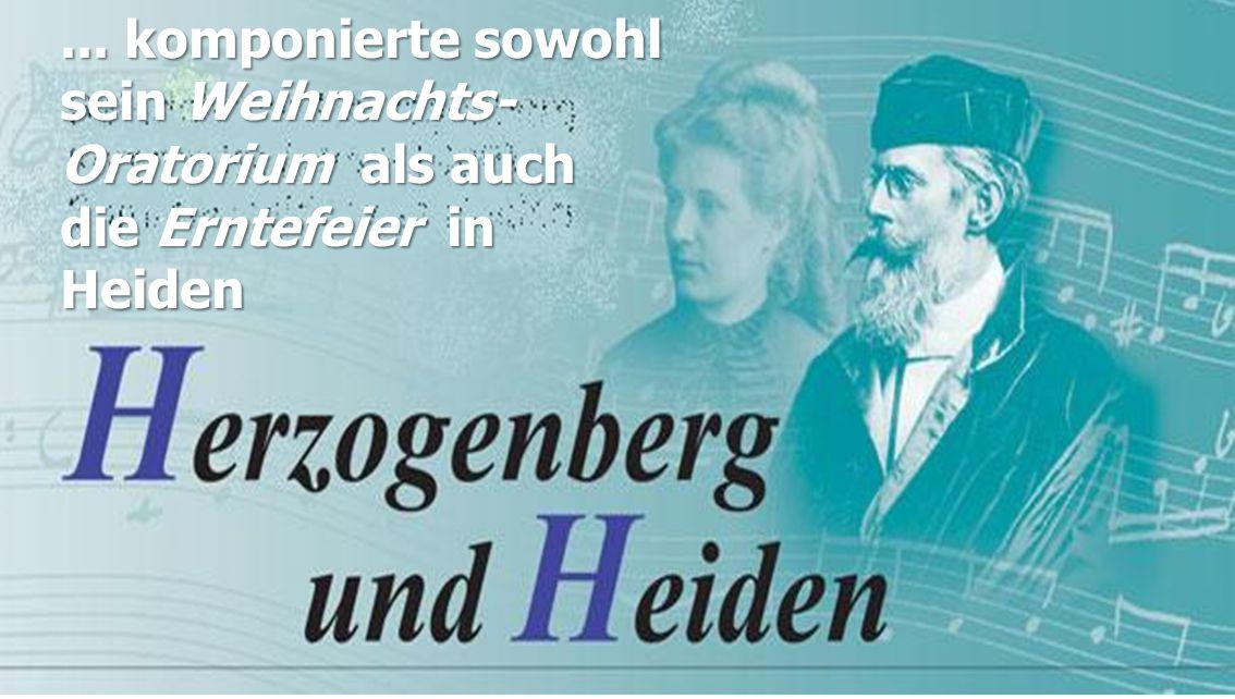 ... komponierte sowohl sein Weihnachts- Oratorium als auch die Erntefeier in Heiden
