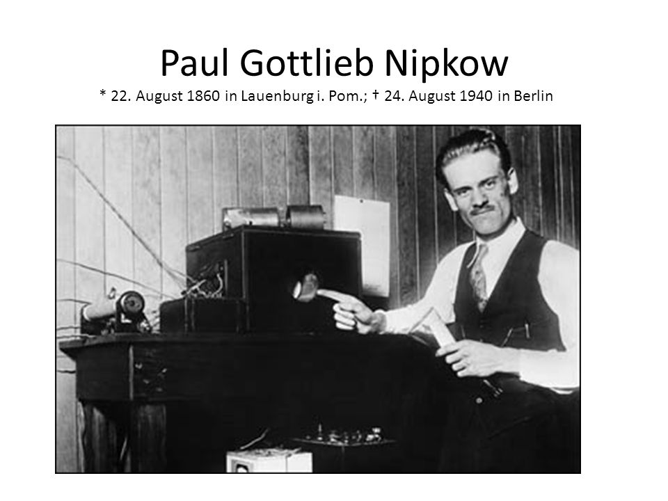 Paul Gottlieb Nipkow * 22. August 1860 in Lauenburg i. Pom.; † 24. August 1940 in Berlin