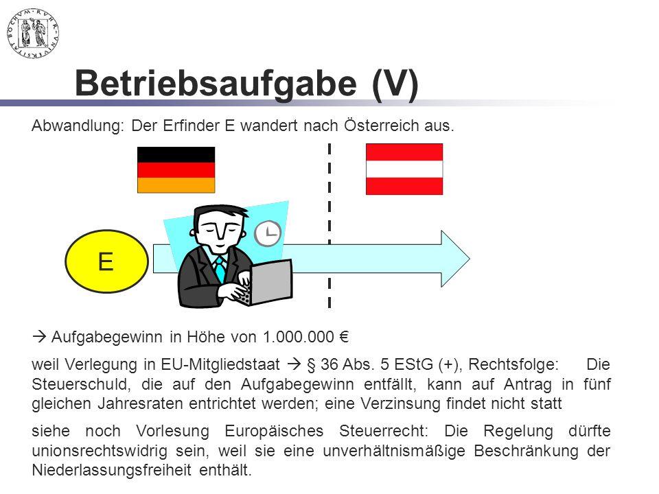 Betriebsaufgabe (V) Abwandlung: Der Erfinder E wandert nach Österreich aus. E.  Aufgabegewinn in Höhe von 1.000.000 €