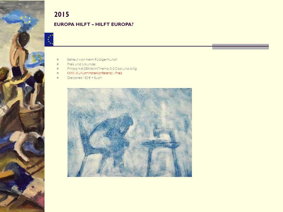 2015 EUROPA HILFT – HILFT EUROPA Betreut von Herrn Rüdiger Hundt