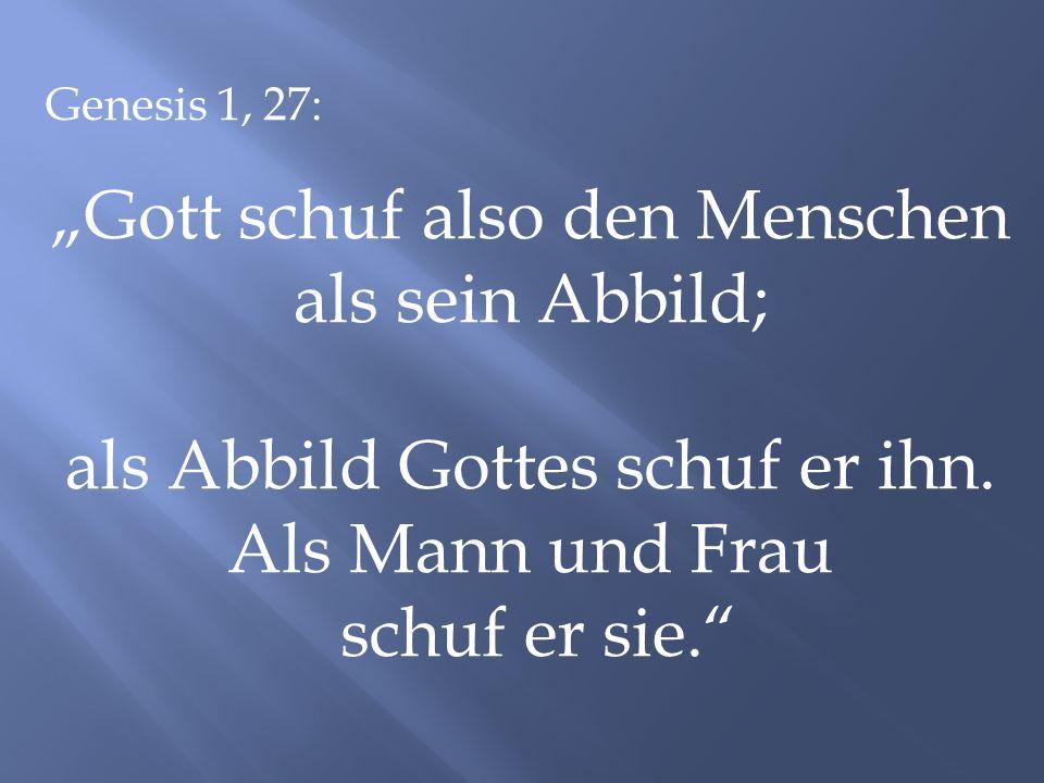 """""""Gott schuf also den Menschen als sein Abbild;"""