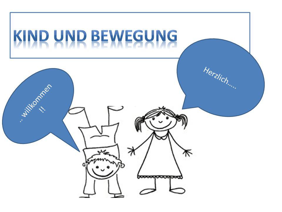 KIND UND BEWEGUNG Herzlich….. .. willkommen !!