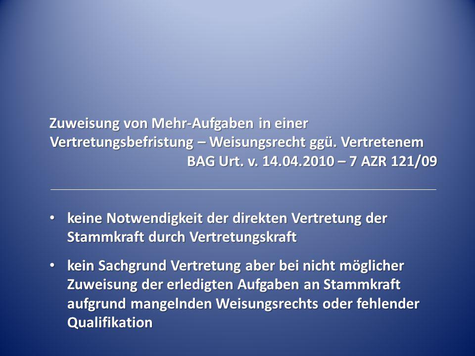 Zuweisung von Mehr-Aufgaben in einer Vertretungsbefristung – Weisungsrecht ggü. Vertretenem BAG Urt. v. 14.04.2010 – 7 AZR 121/09